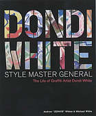 Dondi White : style master general : the life of grafitti artist Dondi White