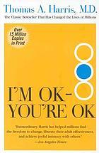 I'm OK, you're OK; a practical guide to transactional analysis