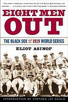 Eight men out : the Black Sox and the 1919 World Series
