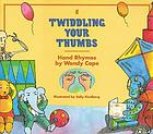 Twiddling your thumbs : hand rhymes