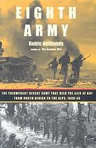 Eighth Army : the triumphant desert army that held the Axis at bay from North Africa to the Alps, 1939-1945