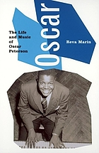 Oscar : the life and music of Oscar Peterson