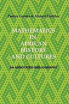 Mathematics in African history and cultures : an annotated bibliography