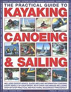 The practical guide to kayaking, canoeing & sailing,