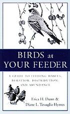 Birds at your feeder : a guide to feeding habits, behavior, distribution, and abundance