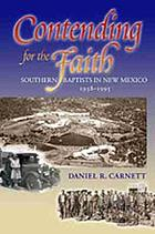 Contending for the faith : Southern Baptists in New Mexico, 1938-1995