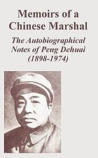 Memoirs of a Chinese marshal : the autobiographical notes of Peng Dehuai (1898-1974)