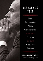 Bernanke's test : Ben Bernanke, Alan Greenspan, and the drama of the central banker