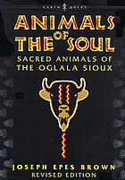 Animals of the soul : sacred animals of the Oglala Sioux