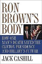 Ron Brown's body : how one man's death saved the Clinton presidency and Hillary's future