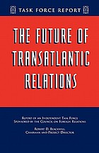 The future of transatlantic relations : report of an independent task force sponsored by the Council on Foreign Relations