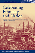 Celebrating ethnicity and nation : American festive culture from the Revolution to the early twentieth century