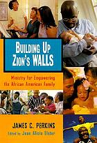 Building up Zion's walls : ministry for empowering the African American family