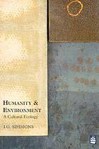Humanity and environment : a cultural ecology