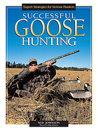 Successful goose hunting : expert strategies for serious hunters