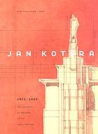 Jan Kotēra, 1871 - 1923 : the founder of modern Czech architecture; [Obecní Dům (Municipal House), Prague, 19th December 2001 - 24th March 2002; subsequent venues: East Bohemian Museum in Hradec Králové, 18th May - 15th September 2002; Regional Gallery of Fine Arts in Zlín, 19th November 2002 - 16th March 2003