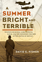 A summer bright and terrible : Winston Churchill, Lord Dowding, radar, and the impossible triumph of the Battle of Britain