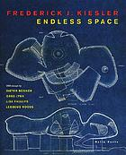 Frederick J. Kiesler: Endless space : [on the occasion of the Exhibition Frederick J. Kiesler: Endless Space, at the MAK Center for Art and Architecture, Los Angeles (December 6, 2000 - February 25, 2001)]