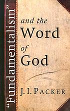 "Fundamentalism"" and the word of God; some evangelical principles"