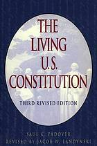 The living U.S. Constitution : historical background, landmark Supreme Court decisions : with introductions, indexed guide, pen portraits of the signers