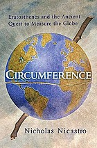 Circumference : Eratosthenes and the ancient quest to measure the globe