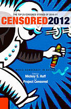 Censored 2012 : sourcebook for the media revolution : the top censored stories and media analysis of 2010-2011