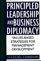 Principled leadership and business diplomacy : values-based strategies for management development