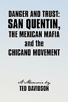 Danger and trust : San Quentin, the Mexican Mafia and the Chicano movement : a memoir