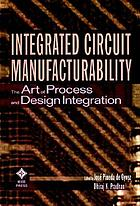 Integrated circuit manufacturability : the art of process and design integration