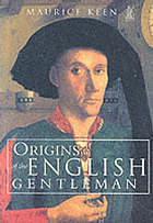 Origins of the English gentleman : heraldry, chivalry, and gentility in medieval England, c. 1300-c. 1500