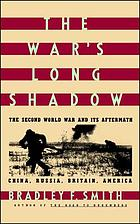 The war's long shadow : the Second World War and its aftermath : China, Russia, Britain, America