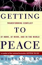 Getting to peace : transforming conflict at home, at work, and in the world