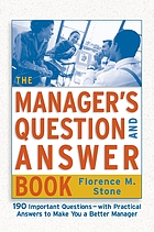 The manager's question and answer bookThe Manager's Question and Answer Book 101 Important Questions-With Practical Answers to Make You a Better Manager