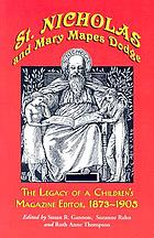 St. Nicholas and Mary Mapes Dodge : the legacy of a children's magazine editor, 1873-1905