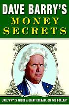 Dave Barry's money secrets : like, why is there a giant eyeball on the dollar