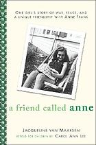 A friend called Anne : one girl's story of war, peace, and a unique friendship with Anne FrankA friend called Anne