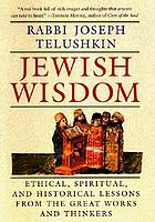 Jewish wisdom : ethical, spiritual, and historical lessons from the great works and thinkers