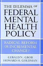 The dilemma of federal mental health policy : radical reform or incremental change