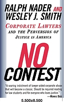 No contest : corporate lawyers and the perversion of justice in America
