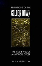 Revelations of the Golden Dawn : the rise and fall of a magical order