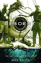 Descent : the heroic discovery of the abyss