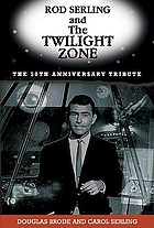 Rod Serling and the twilight zone : the 50th anniversary tribute