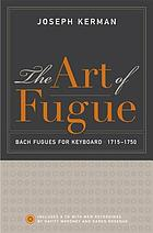 The art of fugue Bach fugues for keyboard, 1715-1750