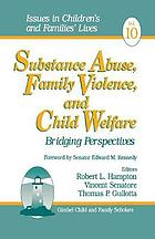 Substance abuse, family violence and child welfare : bridging perspectives