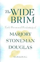 The wide brim : early poems and ponderings of Marjory Stoneman Douglas