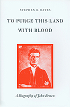 To purge this land with blood : a biography of John Brown