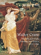 Walter Crane : the arts and crafts, painting, and politics, 1875-1890