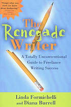 The renegade writer : a totally unconventional guide to freelance writing success