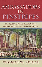 Ambassadors in pinstripes : the Spalding world baseball tour and the birth of the American empire