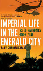 Imperial life in the Emerald City : inside Baghdad's green zone